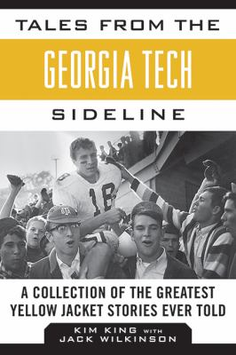 Tales from the Georgia Tech Sideline : A Collection of the Greatest Yellow Jackets Stories Ever Told