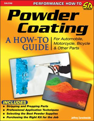Powder Coating : A How-To Guide for Automotive, Motorcycle, and Bicycle Parts