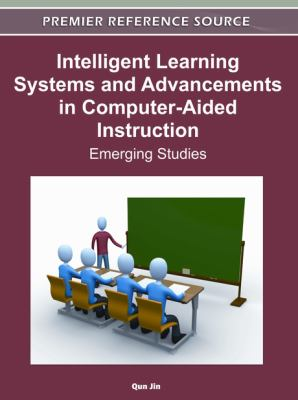 Intelligent Learning Systems and Advancements in Computer-Aided Instruction : Emerging Studies