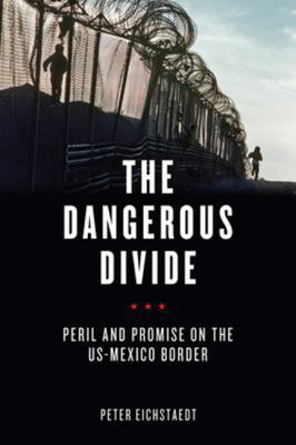 Dangerous Divide : Peril and Promise on the US-Mexico Border