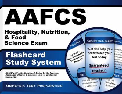 AAFCS Hospitality, Nutrition, and Food Science Exam Flashcard Study System : AAFCS Test Practice Questions and Review for the American Association of Family and Consumer Sciences Certification Examination