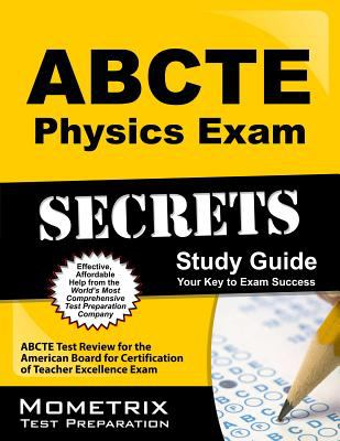 ABCTE Physics Exam Secrets Study Guide : ABCTE Test Review for the American Board for Certification of Teacher Excellence Exam