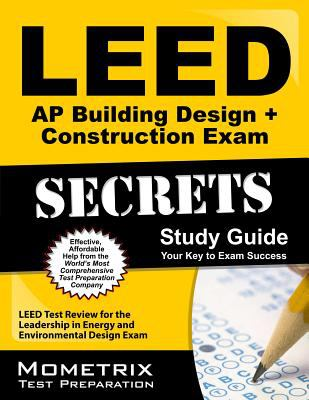 LEED AP Building Design + Construction Exam Secrets Study Guide : LEED Test Review for the Leadership in Energy and Environmental Design Exam