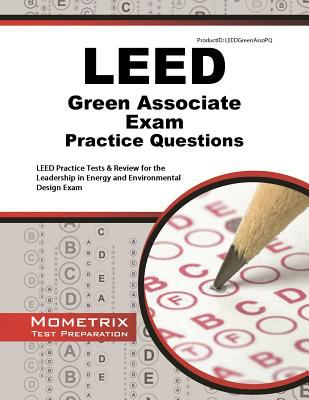 LEED Green Associate Exam Practice Questions : LEED Practice Tests and Review for the Leadership in Energy and Environmental Design Exam