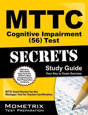 MTTC Cognitive Impairment (56) Test Secrets Study Guide : MTTC Exam Review for the Michigan Test for Teacher Certification