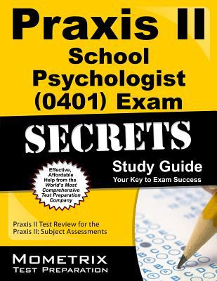 Praxis II School Psychologist (0401) Exam Secrets Study Guide : Praxis II Test Review for the Praxis II Subject Assessments
