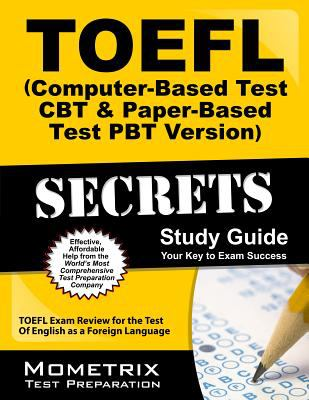 TOEFL Secrets (Computer-Based Test CBT and Paper-Based Test PBT Version) Study Guide : TOEFL Exam Review for the Test of English as a Foreign Language