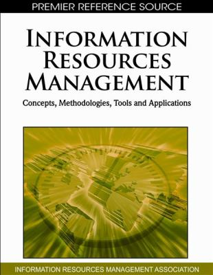 Information Resources Management : Concepts, Methodologies, Tools and Applications
