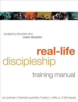 Real-Life Discipleship Training Manual : Equipping Disciples Who Make Disciples