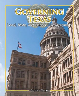 Governing Texas: Local, State, and National Governments (Spotlight on Texas, the Growth and Development of the Lone Star State)