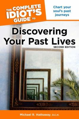The Complete Idiot's Guide to Discovering Your Past Lives, 2nd Edition