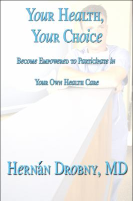 Your Health, Your Choice : Become Empowered to Participate in Your Own Health Care