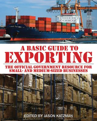 Basic Guide to Exporting : The Official Government Resource for Small- And Medium-Sized Businesses