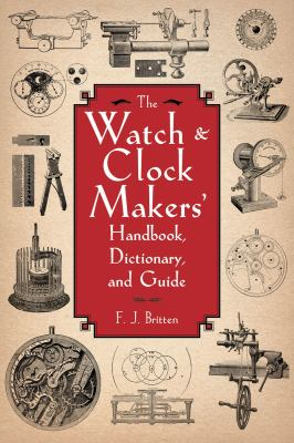 Watch and Clock Makers' Handbook, Dictionary, and Guide