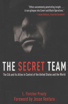 Secret Team : The CIA and Its Allies in Control of the United States and the World