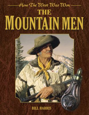 Mountain Men : How the West Was Won