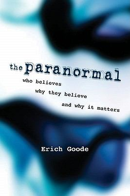 Paranormal : Who Believes, Why They Believe, and Why It Matters