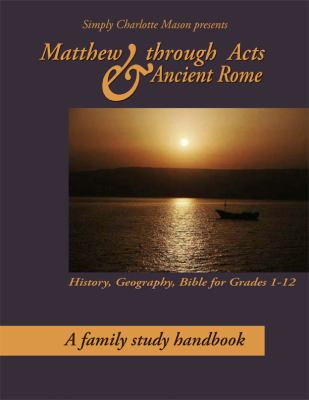Matthew through Acts and Ancient Rome : A Family Study Handbook