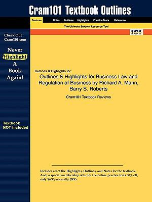 Outlines & Highlights for Business Law and Regulation of Business by Richard A. Mann, Barry S. Roberts, ISBN: 9780324537130