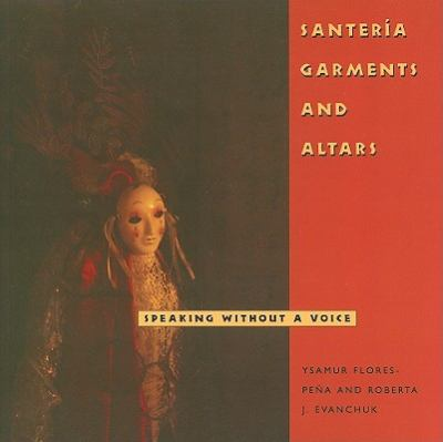 Santera Garments and Altars: Speaking Without a Voice (Folk Art and Artists Series)