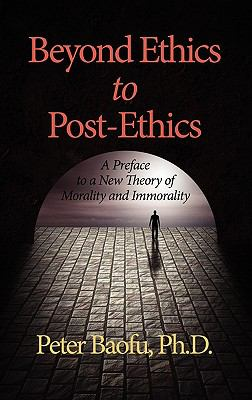 Beyond Ethics to Post-Ethics: A Preface to a New Theory of Morality and Immorality (HC)