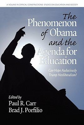 The Phenomenon of Obama and the Agenda for Education: Can Hope Audaciously Trump Neoliberalism? (Critical Constructions Studies on Education and Society)