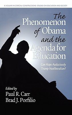 The Phenomenon of Obama and the Agenda for Education: Can Hope Audaciously Trump Neoliberalism? (HC) (Critical Constructions: Studies on Education and Society)