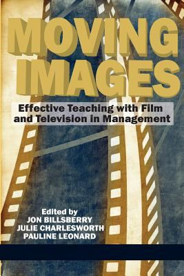 Moving Images : Effective Teaching with Film and Television in Management