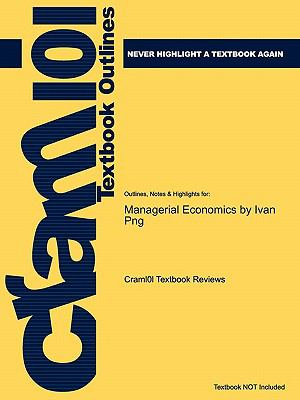 Outlines & Highlights for Managerial Economics by Ivan Png, ISBN: 9781405160476