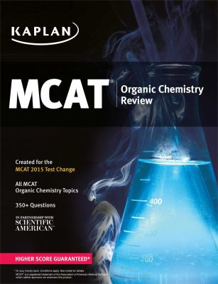 Kaplan MCAT Organic Chemistry Review : Created for MCAT 2015