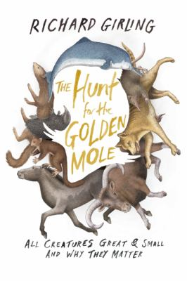 Hunt for the Golden Mole : All Creatures Great and Small and Why They Matter