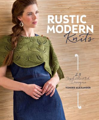 Rustic Modern Knits : 23 Sophisticated Designs