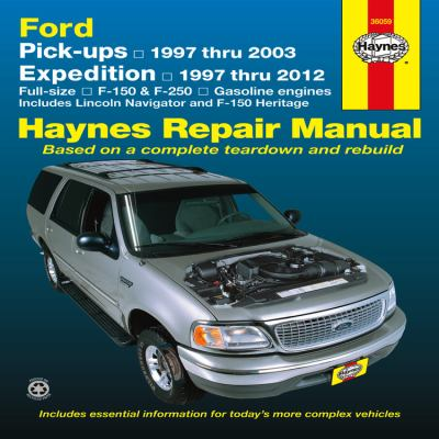 Ford Pick-ups, Expedition and Lincoln Navigator: Pick-ups 1997 thru 2003, Expedition 1997 thru 2012, Full-size F-150 & F-250, Gasoline Engines, ... and F-150 Heritage (Haynes Repair Manual)