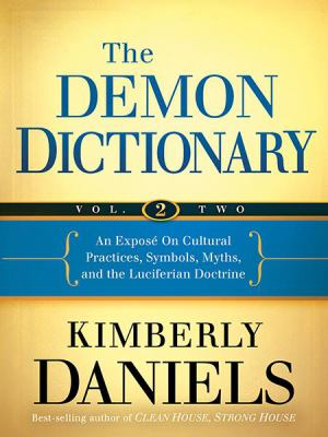 Demon Dictionary Volume Two : Revealing the Origins of Cultural Practices, Secret Societies, and Symbols