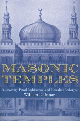 Masonic Temples : Freemasonry, Ritual Architecture, and Masculine Archetypes