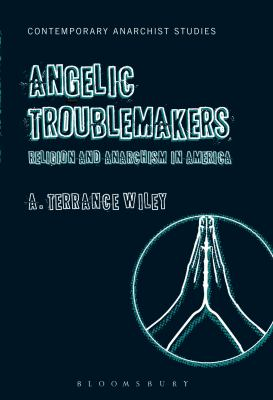 Angelic Troublemakers : Religion and Anarchism in America