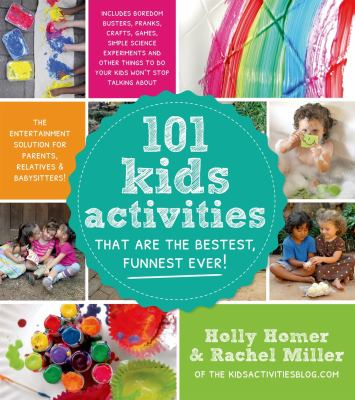 101 Kids Activities That Are the Bestest, Funnest Ever! : Includes Boredom Busters, Pranks, Crafts, Games, Simple Science Experiments and Other Things to Do Your Kids Won't Stop Talking