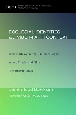 Ecclesial Identities in a Multi-Faith Context: Jesus Truth-Gatherings (Yeshu Satsangs) among Hindus and Sikhs in Northwest India (American Society of Missiology Monograph)