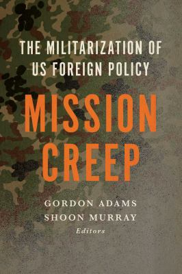 Mission Creep : The Militarization of US Foreign Policy