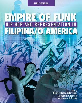Empire of Funk: Hip Hop and Representation in Filipino America (First Edition)