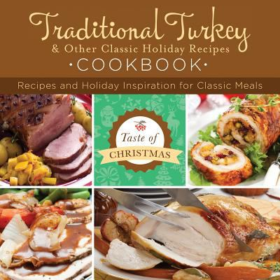Traditional Turkey and Other Classic Holiday Recipes Cookbook : Recipes and Holiday Inspiration
