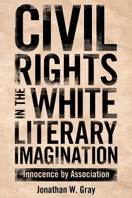 Civil Rights in the White Literary Imagination : Innocence by Association