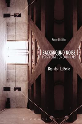 Background Noise, Second Edition : Perspectives on Sound Art