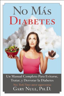 No Mas Diabetes - Un Manual Completo para Evitarse, Tratar, y Derrotar la Diabetes