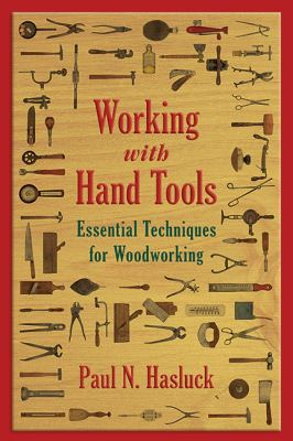 Working with Hand Tools : Essential Techniques for Woodworking
