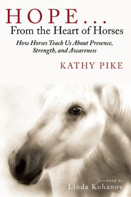 Hope ... from the Heart of Horses : How Horses Teach Us about Presence, Strength, and Awareness