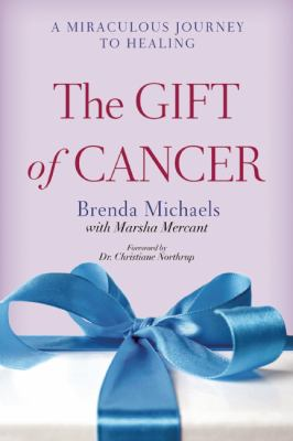 Gift of Cancer : A Miraculous Journey to Healing