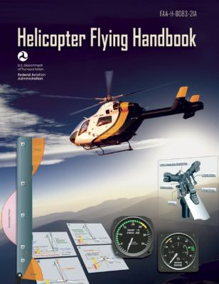 Helicopter Flying Handbook : Faa-H-8083-21a