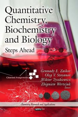 Quantitative Chemistry, Biochemistry and Biology: Steps Ahead (Chemistry Research and Applications: Biochemistry Research Trends)