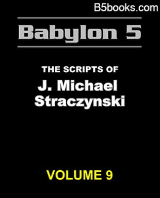 Babylon 5 - The Scripts of J. Michael Straczynski (Vol 9 of 16) : B5 Companion Book for Babylon5 Season 1, 2 3, 4, 5 (on DVD or Online Streaming)